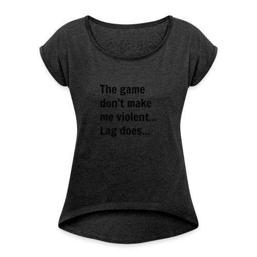 The game don't make me violent... Lag does... - Dame T-shirt med rulleærmer