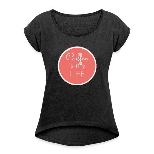 Coffee is my life - Camiseta con manga enrollada mujer