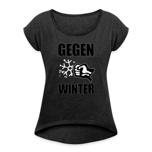 Gegen Winter - Frauen T-Shirt mit gerollten Ärmeln