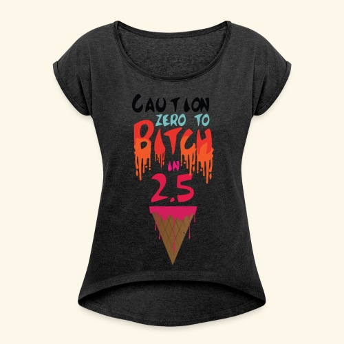 Zero to Bitch - Women's T-shirt with rolled up sleeves