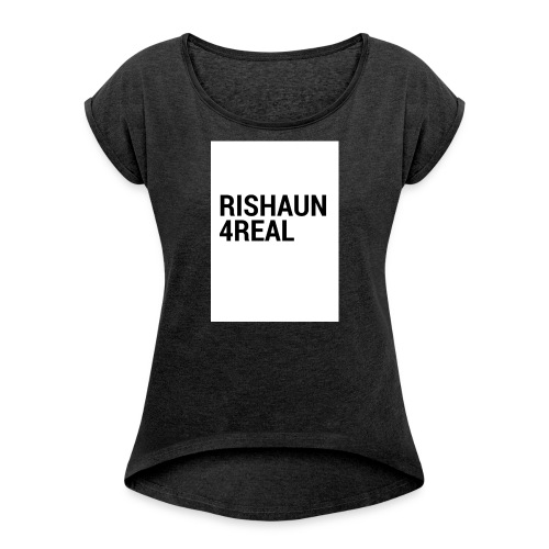 rishaun 4real original - Women's T-shirt with rolled up sleeves