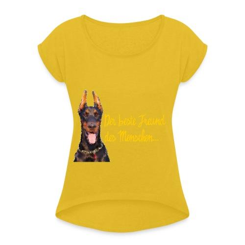 Dobermann - Der beste Freund des Menschen - Frauen T-Shirt mit gerollten Ärmeln