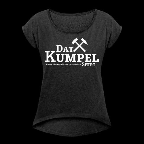 dat-kumpel-shirt - Frauen T-Shirt mit gerollten Ärmeln