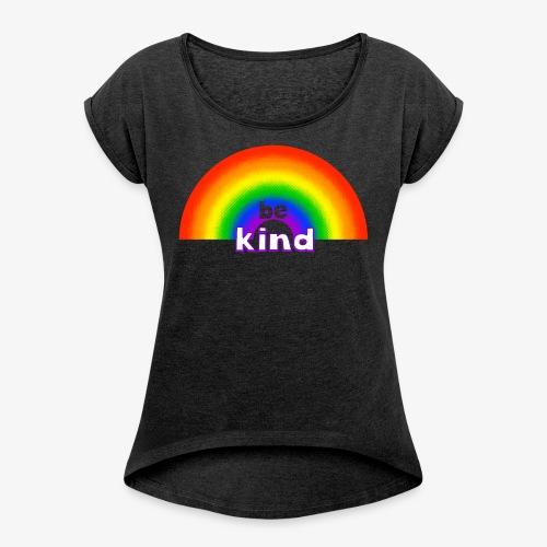 Be Kind Rainbow Regenbogen Farben - Frauen T-Shirt mit gerollten Ärmeln