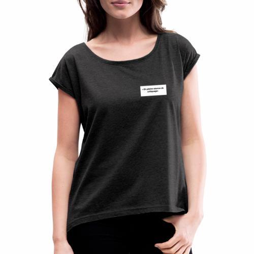 En pleine séance de critiquage - T-shirt à manches retroussées Femme