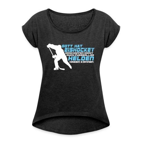 Gott hat Eishockey... - Frauen T-Shirt mit gerollten Ärmeln