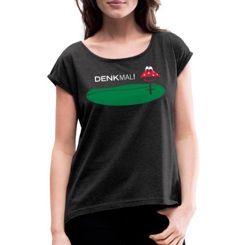 DenkMal - Frauen T-Shirt mit gerollten Ärmeln