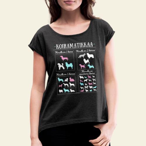 Koiramatikkaa II - Naisten T-paita, jossa rullatut hihat
