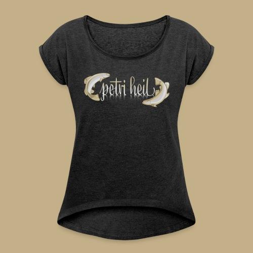 Petri Heil - Frauen T-Shirt mit gerollten Ärmeln