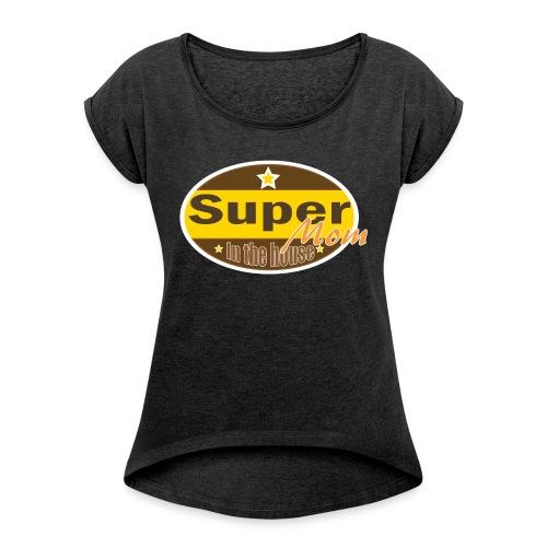 Super Mom - Vrouwen T-shirt met opgerolde mouwen