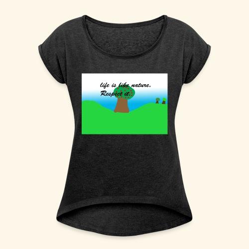 Life Is Like Nature. Respect it. - T-shirt à manches retroussées Femme