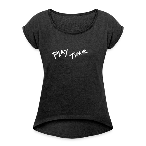 Play Time Tshirt - Women's T-Shirt with rolled up sleeves