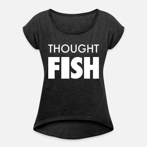 Thoughtfish font logo - Women's T-Shirt with rolled up sleeves