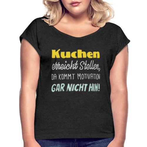 Kuchen die beste Motivation - Frauen T-Shirt mit gerollten Ärmeln