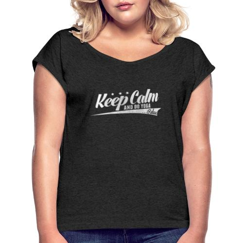 Yoga Relax Keep Calm - Frauen T-Shirt mit gerollten Ärmeln