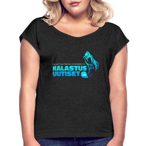 Kalastusuutiset - Naisten T-paita, jossa rullatut hihat