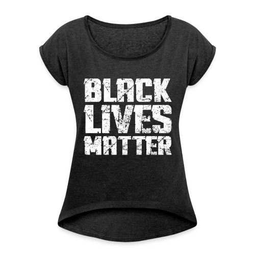 BLACK LIVES MATTER - Women's T-Shirt with rolled up sleeves