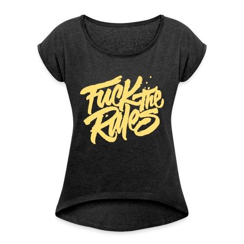 Fuck the Rules - Frauen T-Shirt mit gerollten Ärmeln