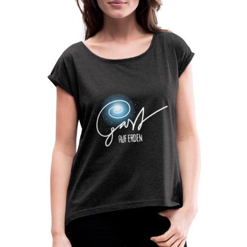 Gast auf Erden - Frauen T-Shirt mit gerollten Ärmeln