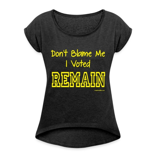 Dont Blame Me - Women's T-Shirt with rolled up sleeves