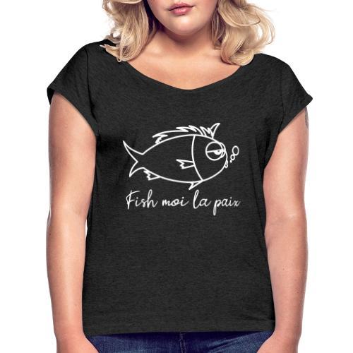 Fish moi la paix - T-shirt à manches retroussées Femme