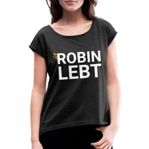 ROBINHOOD LEBT - Frauen T-Shirt mit gerollten Ärmeln