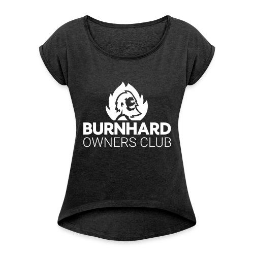 Burnhard Owners Club - Frauen T-Shirt mit gerollten Ärmeln