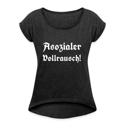 Asozialer Vollrausch3 - Frauen T-Shirt mit gerollten Ärmeln