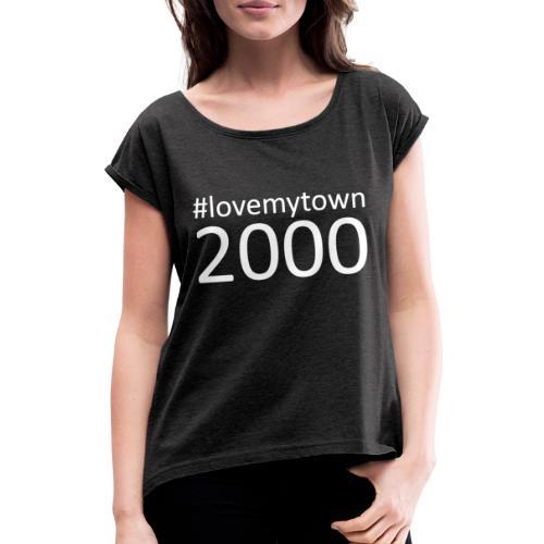 lovemytown2000wit - Vrouwen T-shirt met opgerolde mouwen