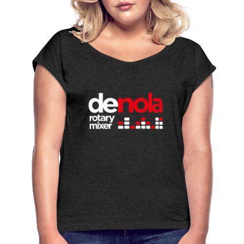 denola Rotary Mixer - Frauen T-Shirt mit gerollten Ärmeln