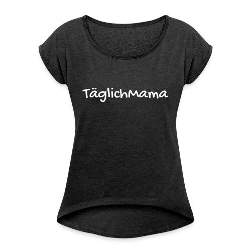Täglich Mama - Frauen T-Shirt mit gerollten Ärmeln