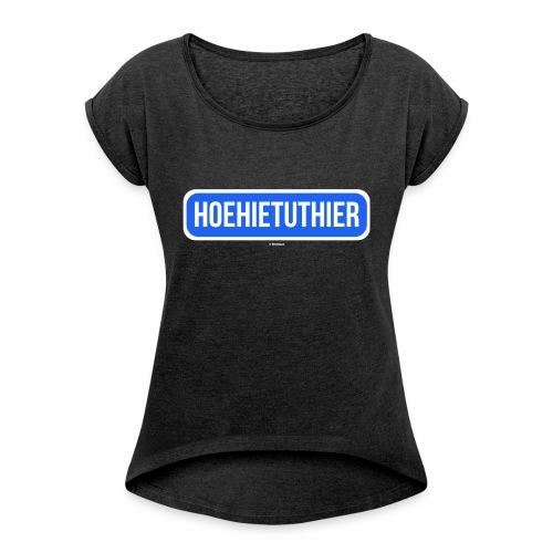 Hoehietuthier - Vrouwen T-shirt met opgerolde mouwen