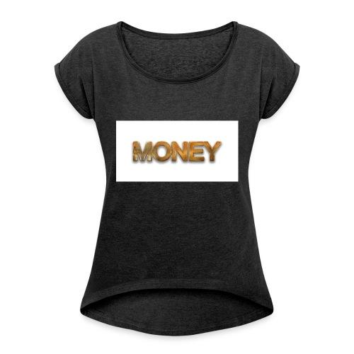 money - Frauen T-Shirt mit gerollten Ärmeln