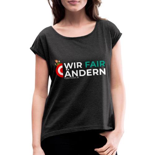 Wir Fairändern Österreich (Flagge) - Frauen T-Shirt mit gerollten Ärmeln