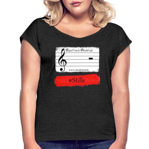 #Stille - Frauen T-Shirt mit gerollten Ärmeln