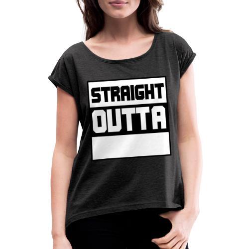 lav selv dit eget STRAIGHT OUTTA STATEMENT - Dame T-shirt med rulleærmer