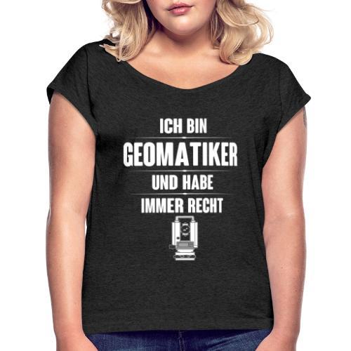 Geomatiker Recht Vermessungstechniker Theodoloit - Frauen T-Shirt mit gerollten Ärmeln