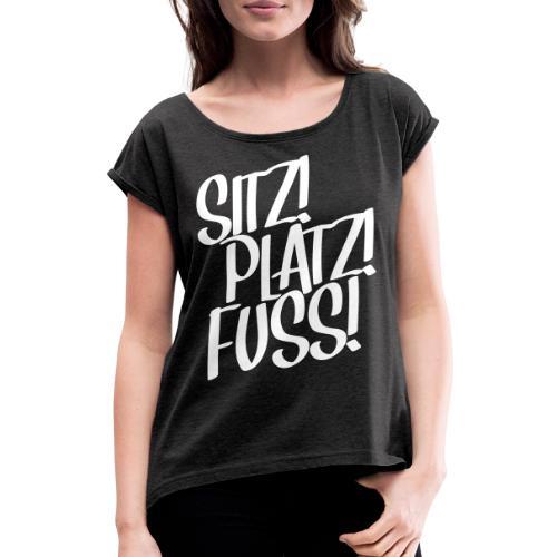 Sitz! Platz! Fuß! Hundeschule Geschenk Hund Design - Frauen T-Shirt mit gerollten Ärmeln