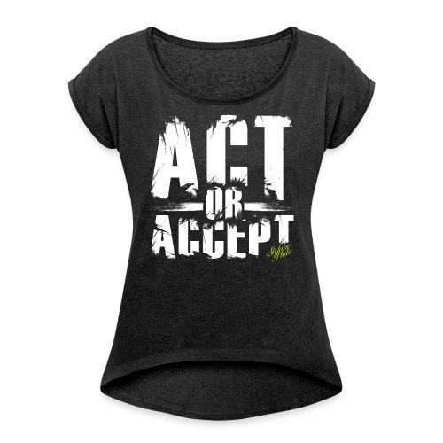 Stefano Pluto - ACT OR ACCEPT - Frauen T-Shirt mit gerollten Ärmeln