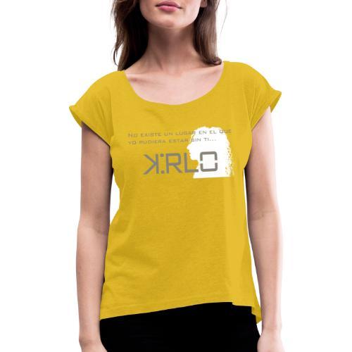 Camisetas Kirlo Sin Ti - Camiseta con manga enrollada mujer