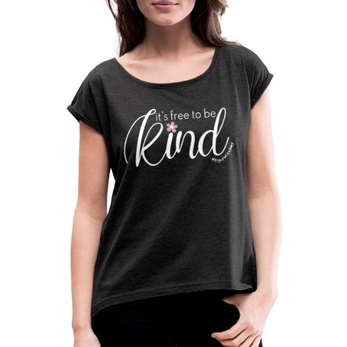 Amy's 'Free to be Kind' design (white txt) - Women's T-Shirt with rolled up sleeves