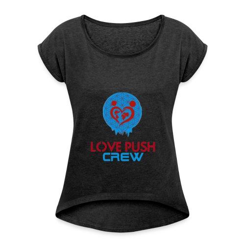 Love Push Crew - Frauen T-Shirt mit gerollten Ärmeln