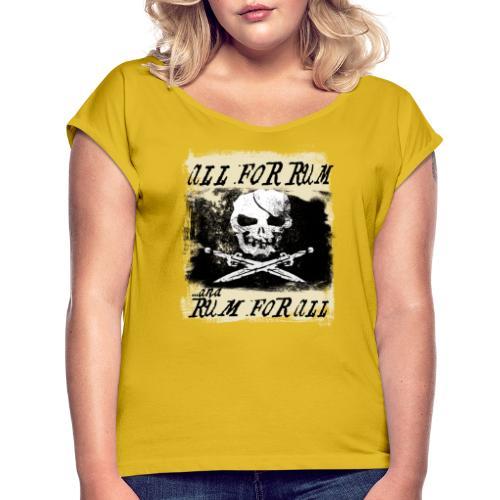 All For Rum and Rum For All - T-shirt med upprullade ärmar dam