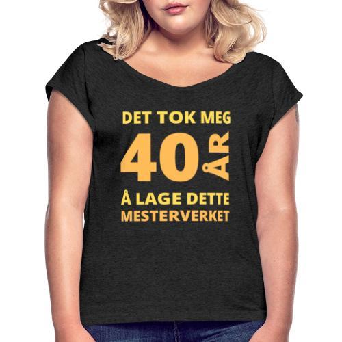 bursdagsgave til 40 åring - T-skjorte med rulleermer for kvinner