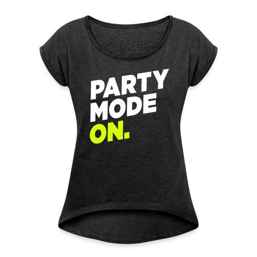 party mode on – lustige Geschenkidee - Frauen T-Shirt mit gerollten Ärmeln