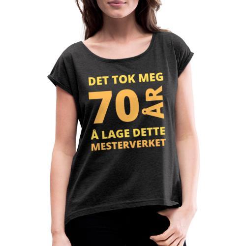 Det tok meg 70 år å lage dette mesterverket - T-skjorte med rulleermer for kvinner