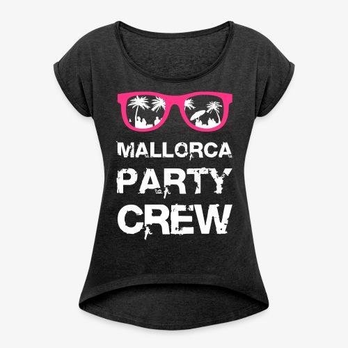 Mallorca Party Crew - Frauen T-Shirt mit gerollten Ärmeln