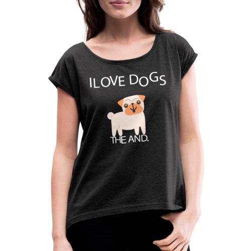I LOVE DOGS THE AND - Camiseta con manga enrollada mujer