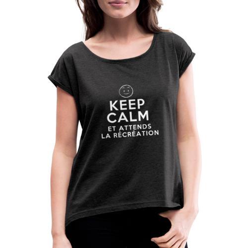 Keep calm et attends la récréation - T-shirt à manches retroussées Femme