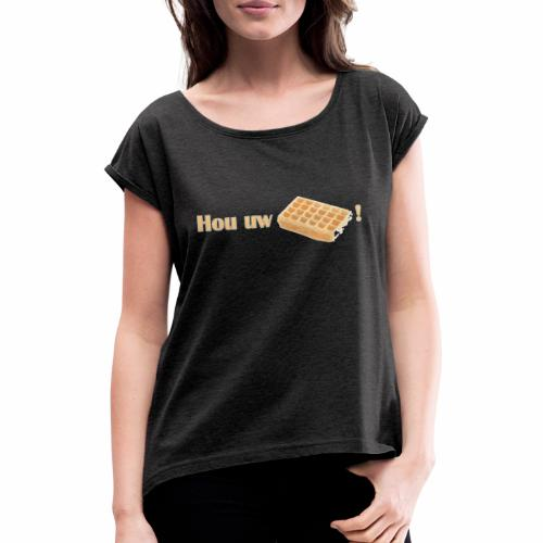 Hou Uw Wafel! - Vrouwen T-shirt met opgerolde mouwen